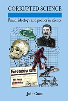 Corrupted Science: Fraud, Ideology and Politics in Science by [Grant, John]