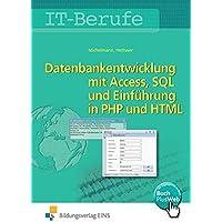 Datenbankenentwicklung und -anpassung mit MS Access und SQL und Einführung in PHP und HTML: IT-Berufe: Datenbankentwicklung und -anpassung mit MS und Einführung in PHP mit HTML: Schülerband