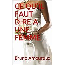 CE QU'IL FAUT DIRE A UNE FEMME (French Edition)