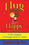 lil hug - Hug Yourself Happy (Kids do - So can you, A Life-changing L'il Snuggle Book For Adults)