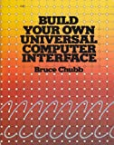 Build Your Own Universal Computer Interface, Bruce Chubb, 0830631224