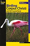 Birding Corpus Christi and the Coastal Bend: More Than 75 Prime Birding Sites