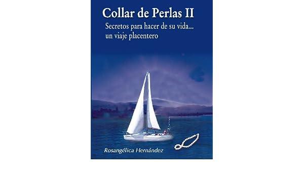 Amazon.com: Collar de perlas II. Secretos para hacer de su vida un viaje placentero (Spanish Edition) eBook: Rosa Angélica Hernández Portillo: Kindle Store