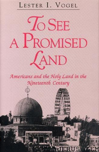To See a Promised Land: Americans and the Holy Land in the Nineteenth Century