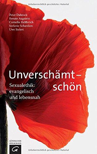 Unverschämt - schön: Sexualethik: evangelisch und lebensnah Broschiert – 24. August 2015 von Peter Dabrock (Autor), Renate Augstein (Autor), Cornelia Helfferich (Autor), Stefanie Schardien (Autor), Uwe Sielert (Autor)
