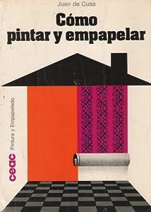 Como pintar y empapelar [In Spanish Language]