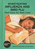 Investigating Influenza and Bird Flu, Evelyn B. Kelly and Claire Wilson, 0766033414