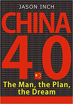 The Man, the Plan, the Dream: How Xi Jinping and China's 13th Five-Year Plan for Economic and Social Development will Rejuvenate the Nation and Reshape our World (China 4.0)