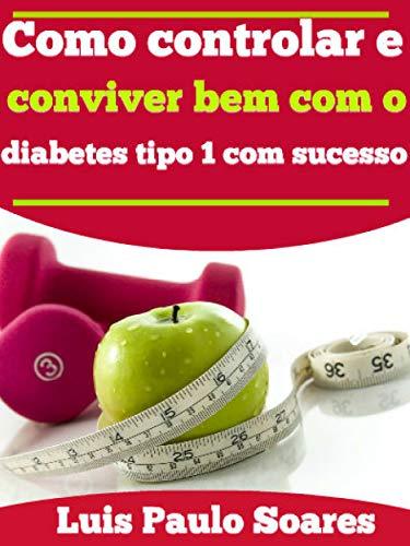 Como controlar e conviver bem com o diabetes tipo 1 com sucesso