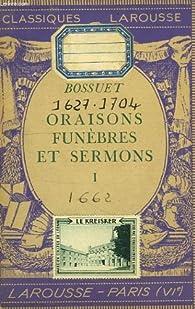 Oraisons funèbres et sermons, tome 1 par Jacques Bénigne Bossuet