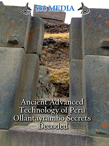 Peru Block - Ancient Advanced Technology of Peru - Ollantaytambo Secrets Decoded - S33 Media