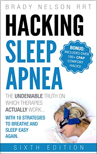 Hacking Sleep Apnea and CPAP Hacks - 6th Edition [2018] 18 Strategies to Breathe & Sleep Easy Again. Includes Bonus 100+ CPAP Comfort Hacks (Swift Fx Nasal Pillow Cpap Mask With Headgear)
