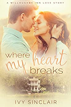Where My Heart Breaks (A Willoughby Inn Love Story Book 1) by [Sinclair, Ivy]