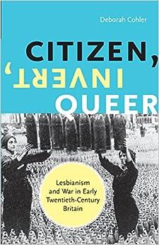 Citizen, Invert, Queer: Lesbianism and War in Early Twentieth-Century Britain