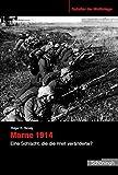 Marne 1914. Eine Schlacht, die die Welt veränderte?