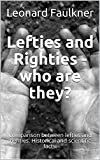 Lefties and Righties - who are they?: Comparison between lefties and righties. Historical and scientific facts.