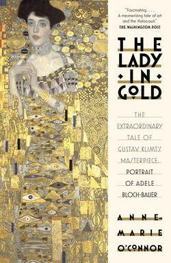 Anne-Marie O'Connor: The Lady in Gold : The Extraordinary Tale of Gustav Klimt's Masterpiece, Portrait of Adele Bloch-Bauer (Paperback); 2015 Edition
