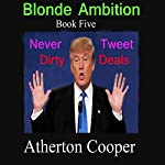 Never Tweet Dirty Deals: Blonde Ambition, Book 5 | Atherton Cooper