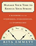 Manage Your Time to Reduce Your Stress, Rita Emmett, 0802716482