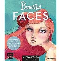 Beautiful Faces: Fantasievolle Gesichter malen und zeichnen  –  Mit Mixed-Media-Workshops