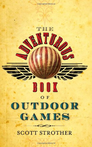 The Adventurous Book of Outdoor Games: Classic Fun for Daring Boys and Girls pdf epub