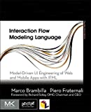 Interaction Flow Modeling Language: Model-Driven UI Engineering of Web and Mobile Apps with IFML (The MK/OMG Press)
