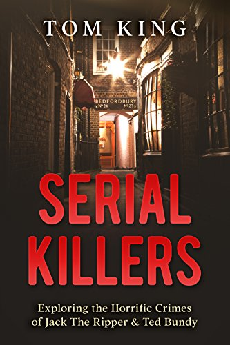 Download for free Serial Killers: Exploring the Horrific Crimes of Jack The Ripper & Ted Bundy