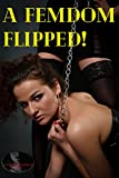 A Femdom Flipped: From Straight Domme to Submissive Lesbian