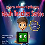 Learn About Epilepsy: Noah Teaches Series | Jesse Lindberg,John Therrien