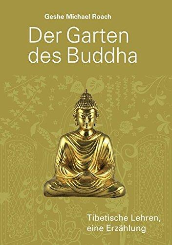 Der Garten Des Buddha  Tibetische Lehren. Eine Erzählung