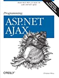 Programming ASP.NET AJAX: Build rich, Web 2.0-style UI with ASP.NET AJAX, Christian Wenz, 0596514247