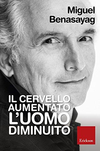 Il cervello aumentato, l'uomo diminuito (Italian Edition)