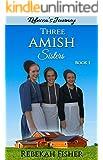 AMISH ROMANCE: Rebecca's Journey (Three Amish Sisters Book 1)