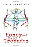 Honey and Hand Grenades, Logan Sheffield, 1483622266