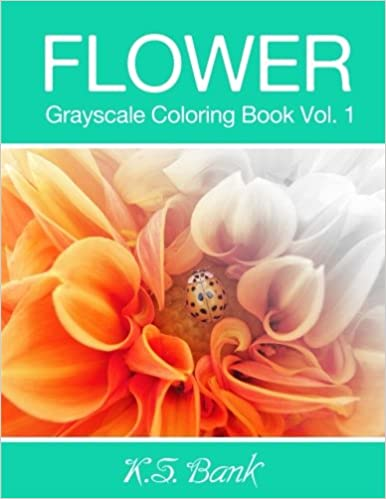 flower grayscale coloring book vol 1 30 unique image flower grayscale for adult relaxation meditation and happiness volume 1