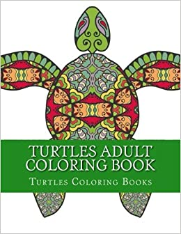 Amazon.com: Turtles Adult Coloring Book: Stress Relief Sea Turtle ...