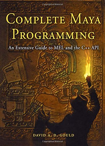 Complete Maya Programming. An Extensive Guide to Mel and C++ Api (The Morgan Kaufmann Series in Computer Graphics) by David A. D. Gould (2003-01-07)