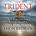 Trident: The Forging and Reforging of a Navy SEAL Leader Audiobook by Jason Redman, John Bruning Narrated by Erik Bergmann