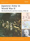 Japanese Army in World War II: The South Pacific and New Guinea, 1942–43 (Battle Orders)