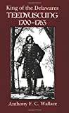 King of the Delawares: Teedyuscung, 1700-63 (Iroquois & Their Neighbors) (The Iroquois and Their Neighbors)
