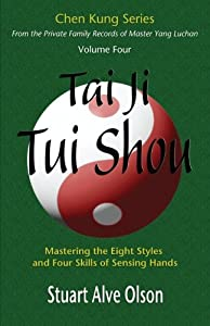 Tai Ji Tui Shou: Mastering the Eight Styles and Four Skills of Sensing Hands (Chen Kung Series) (Volume 4)