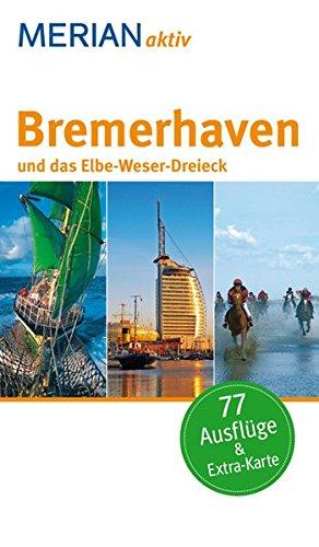 MERIAN aktiv Bremerhaven und das Elbe-Weser-Dreieck: Freizeitführer mit 77 Ausflugstipps. Mit herausnehmbarer Faltkarte.