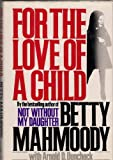 For the Love of a Child, Betty Mahmoody and Arnold D. Dunchock, 0312081944