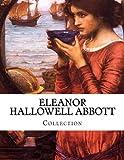 Eleanor Hallowell Abbott, Collection, Eleanor Hallowell Abbott, 149963580X