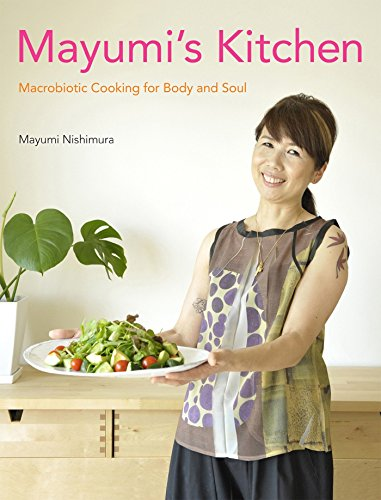 Mayumi's Kitchen: Macrobiotic Cooking for Body and Soul by Mayumi Nishimura