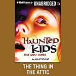 The Thing in the Attic: Haunted Kids Series | Allan Zullo