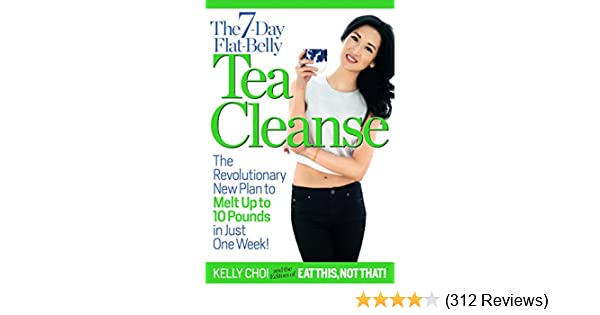The 7-Day Flat-Belly Tea Cleanse: The Revolutionary New Plan to Melt Up to  10 Pounds in Just One Week! - Kindle edition by Kelly Choi, Editors of Eat  This ...