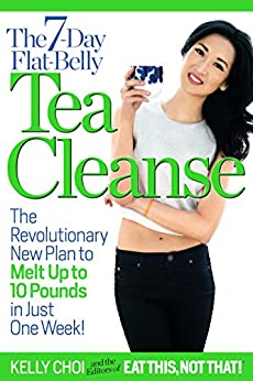 The 7-Day Flat-Belly Tea Cleanse: The Revolutionary New Plan to Melt Up to 10 Pounds in Just One Week! by [Choi, Kelly, Editors of Eat This Not That]