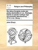 De Rebus Liturgicis Oratio Pro Gradu Doctoratûs in S S Theologia, Habita in Sacello Collegii Regii Universitatis Aberdonensis, 1714 a Io, John Sharp, 1170374859
