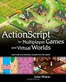 ActionScript for Multiplayer Games and Virtual Worlds, Jobe Makar, 0321643364